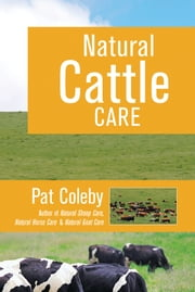 Natural Cattle Care ebook by Pat Coleby