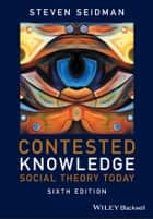 Contested Knowledge - Social Theory Today ebook by Steven Seidman