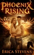 Phoenix Rising (Book 5 The Kindred Series) ebook by Erica Stevens