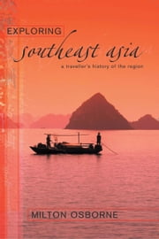 Exploring Southeast Asia - A traveller's history of the region ebook by Milton Osborne