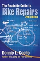 The Roadside Guide to Bike Repairs ebook by Dennis Coello