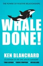 Whale Done! - The Power of Positive Relationships ebook by Ken Blanchard