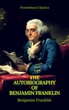 The Autobiography of Benjamin Franklin (Prometheus Classics) ebook by Prometheus Classics, Benjamin Franklin