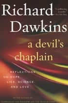 A Devil's Chaplain - Reflections on Hope, Lies, Science, and Love ebook by Richard Dawkins