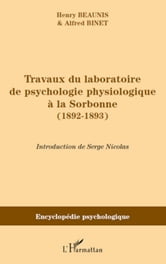 Travaux du laboratoire de psychologie physiologique à la Sorbonne (1892-1893) ebook by Henry Beaunis,Alfred Binet