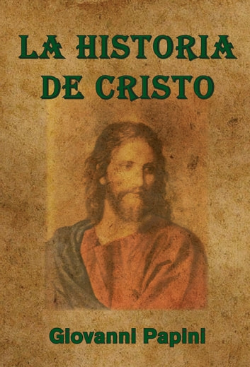 La historia de Cristo ebook by Giovanni Papini