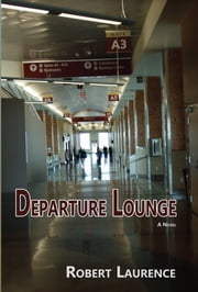 Departure Lounge - A Novel ebook by Robert Laurence