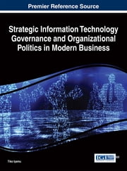 Strategic Information Technology Governance and Organizational Politics in Modern Business ebook by Tiko Iyamu