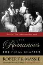 The Romanovs: The Final Chapter ebook by Robert K. Massie