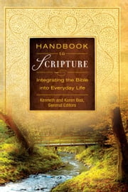Handbook to Scripture, eBook - Integrating the Bible into Everyday Life ebook by Kenneth D. Boa,Kenneth and Karen Boa