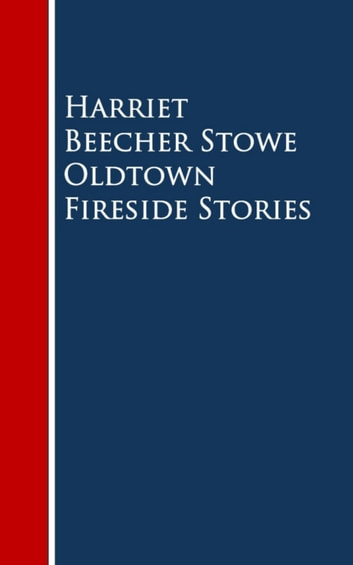 Oldtown Fireside Stories ebook by Harriet Beecher Stowe