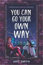 You Can Go Your Own Way ebook by Eric Smith