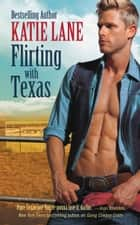 Flirting with Texas ebook by Katie Lane