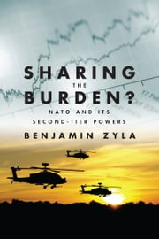 Sharing the Burden? - NATO and its Second-Tier Powers ebook by Benjamin  Zyla