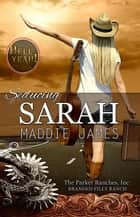 Seducing Sarah - The Parker Ranches, Inc., #2 ebook by Maddie James