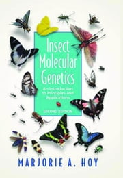 Insect Molecular Genetics: An Introduction to Principles and Applications ebook by Hoy, Marjorie A.