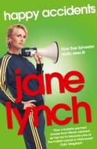 Happy Accidents ebook by Jane Lynch