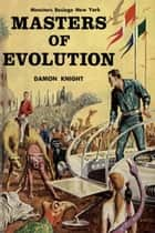 Masters of Evolution ebook by Damon Knight