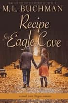 Recipe for Eagle Cove - a small town Oregon romance ebook by M. L. Buchman