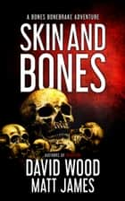 Skin and Bones - A Bones Bonebrake Adventure ebook by David Wood, Matt James