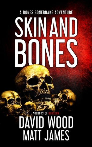 Skin and Bones - A Bones Bonebrake Adventure ebook by David Wood,Matt James