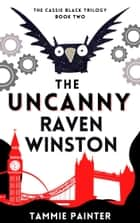 The Uncanny Raven Winston - The Cassie Black Trilogy Book Two ebook by Tammie Painter