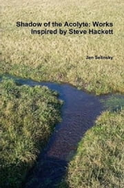 Shadow of the Acolyte: Works Inspired by Steve Hackett ebook by Jen Selinsky