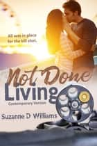 Not Done Living ebook by
