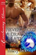 Never Cross a Dragon's Mate ebook by Marcy Jacks