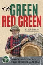 The Green Red Green - Made Almost Entirely from Recycled Material ebook by Red Green