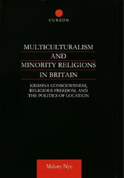 Multiculturalism and Minority Religions in Britain - Krishna Consciousness, Religious Freedom and the Politics of Location ebook by Malory Nye