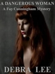 A Dangerous Woman (A Fay Cunningham Mystery-Book 1) ebook by Debra Lee
