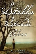 Stella Stands Alone ebook by A. LaFaye