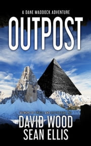 Outpost - A Dane Maddock Adventure ebook by David Wood, Sean Ellis