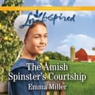 The Amish Spinster's Courtship audiobook by Emma Miller