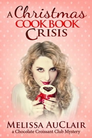 A Christmas Cookbook Crisis ebook by Melissa AuClair