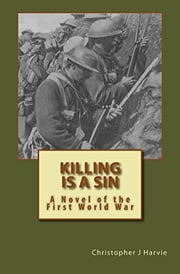 Killing is a Sin - A Novel of the First World War ebook by Christopher J Harvie