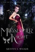 Midsummer Knight - A Fae of Calaveras Short Story ebook by Kristen S. Walker
