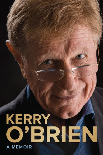 Kerry O'Brien, A Memoir ebook by Kerry O'Brien