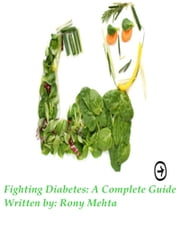 Fighting Diabetes: A Complete Guide ebook by Rony Mehta