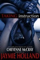 Taking Instruction ebook by Jaymie Holland, Cheyenne McCray