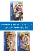 Harlequin Special Edition July 2015 - Box Set 1 of 2 - The Maverick's Accidental Bride\The M.D.'s Unexpected Family\Daddy Wore Spurs ebook by Christine Rimmer, Cindy Kirk, Stella Bagwell