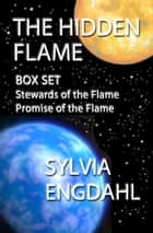 The Hidden Flame: Box Set - Stewards of the Flame + Promise of the Flame ebook by Sylvia Engdahl