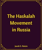 The Haskalah Movement in Russia ebook by Jacob S. Raisin