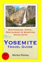 Yosemite National Park, California Travel Guide - Sightseeing, Hotel, Restaurant & Shopping Highlights (Illustrated) ebook by Monica Rooney