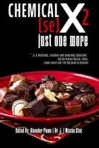 Chemical [se]X 2: Just One More ebook by Sally Bend, Angora Shade, Ria Restrepo,...