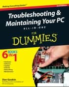 Troubleshooting and Maintaining Your PC All-in-One For Dummies ebook by Dan Gookin
