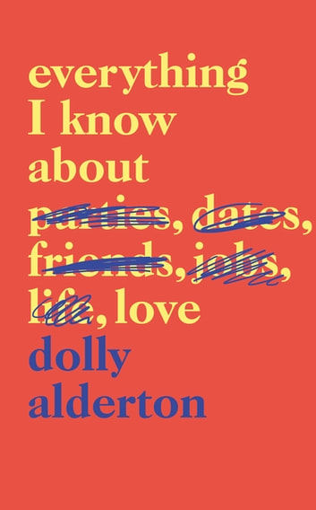 I Know Right My Britney Spears Story: Everything I Know About Love EBook By Dolly Alderton