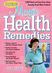 Joey Green's Magic Health Remedies - 1,363 Quick-and-Easy Cures Using Brand-Name Products ebook by Joey Green