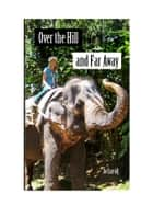 OVER THE HILL AND FAR AWAY - One Grown-Up Gap Year ebook by Jo Carroll